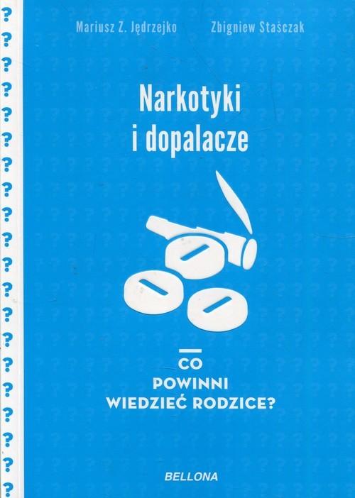 okładka Narkotyki i dopalacze Co powinni wiedzieć rodzice?książka      Mariusz Z. Jędrzejko, Zbigniew Staśczak