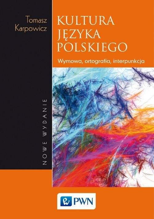 okładka Kultura języka polskiego Wymowa, ortografia, interpunkcjaksiążka      Karpowicz Tomasz