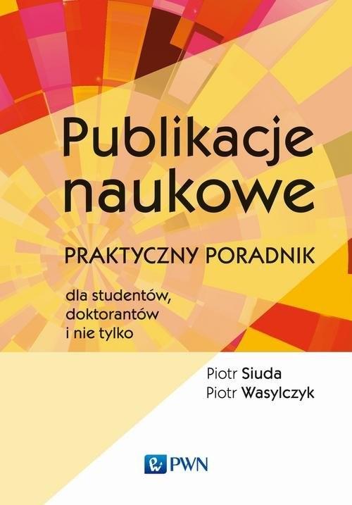 okładka Publikacje naukowe Praktyczny poradnik dla studentów, doktorantów i nie tylkoksiążka |  | Piotr Siuda, Piotr Wasylczyk