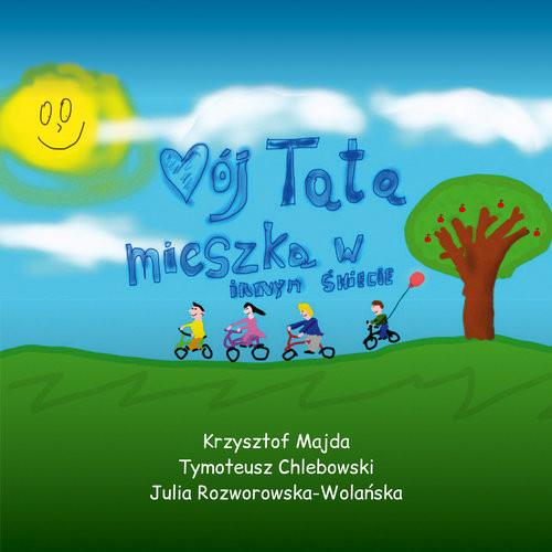 okładka Mój Tata mieszka w innym świecieksiążka |  | Krzysztof Majda, Tymoteusz Chlebowski, Julia Rozworowska-Wolańska