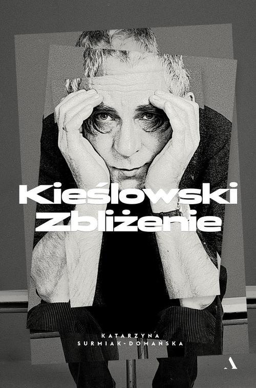 okładka Kieślowski Zbliżenieksiążka      Katarzyna Surmiak-Domańska