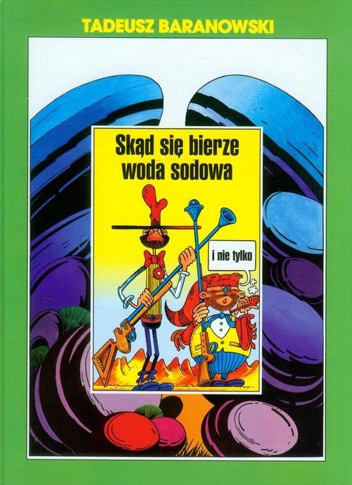 okładka Skąd się bierze woda sodowa i nie tylkoksiążka |  | Tadeusz Baranowski
