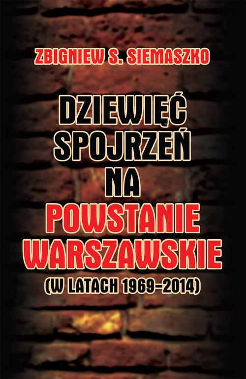 okładka Dziewięć spojrzeń na Powstanie Warszawskie (w latach 1969-2014)książka      Zbigniew S. Siemaszko