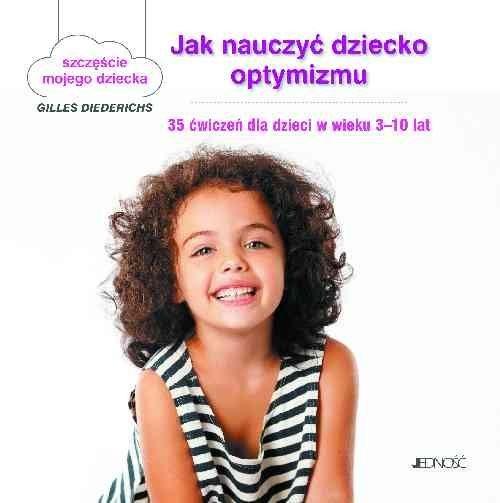 okładka Jak nauczyć dziecko optymizmu 35 ćwiczeń dla dzieci w wieku 3-10 latksiążka |  | Gilles Diederichs; ilustracje: Atelier Aout a Paris/Muriel Douru tekst: