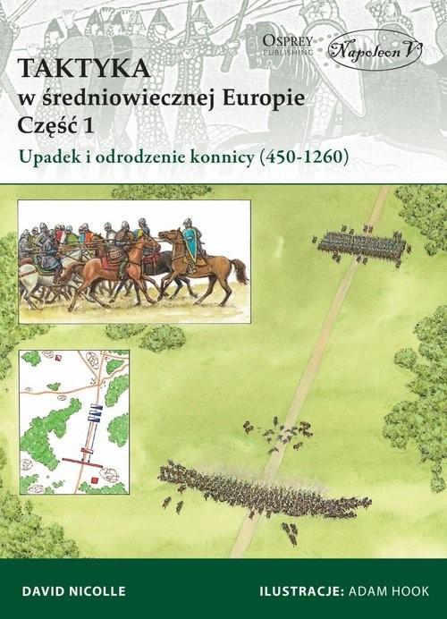 okładka Taktyka w średniowiecznej Europie Część 1 Upadek  i odrodzenie konnicy (450-1260)książka      David Nicolle