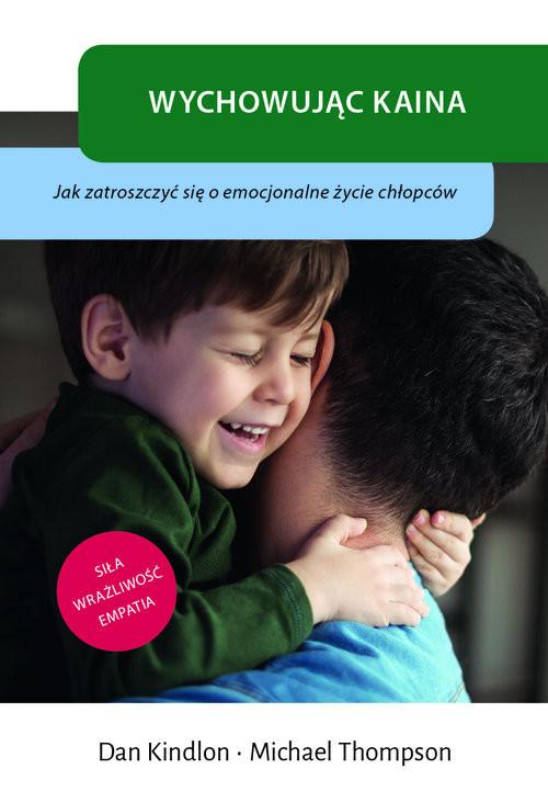 okładka Wychowując Kaina Jak zatroszczyć się o emocjonalne życie chłopcówksiążka |  | Dan Kindlon, Michael Thompson
