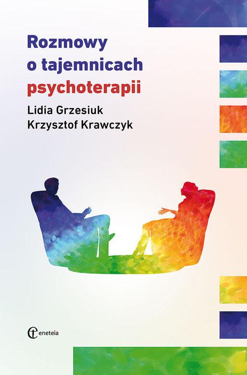 okładka Rozmowy o tajemnicach psychoterapiiksiążka      Lidia Grzesiuk, Krzysztof Krawczyk