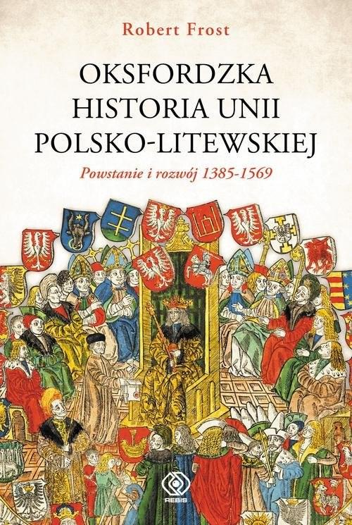 okładka Oksfordzka historia unii polsko-litewskiej Tom 1książka |  | Robert I. Frost