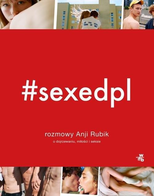 okładka SEXEDPL. Rozmowy Anji Rubik o dojrzewaniu, miłości i seksieksiążka |  | Rubik Anja
