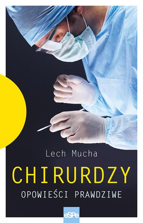 okładka Chirurdzy Opowieści prawdziwe.książka |  | Lech Mucha