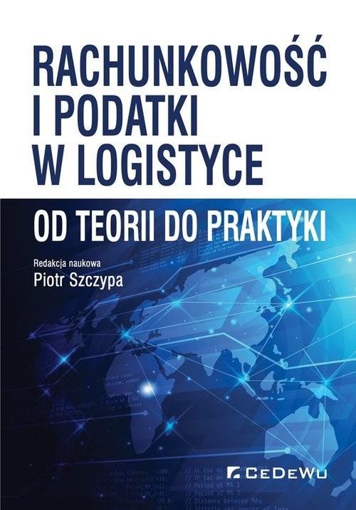 okładka Rachunkowość i podatki w logistyce - od teorii do praktykiksiążka |  | Szczypa (red.) Piotr