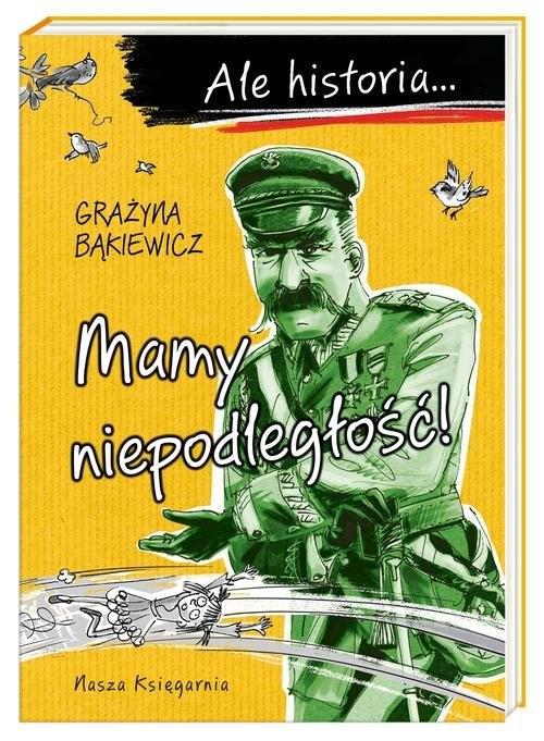 okładka Ale historia Mamy niepodległość!książka |  | Grażyna Bąkiewicz