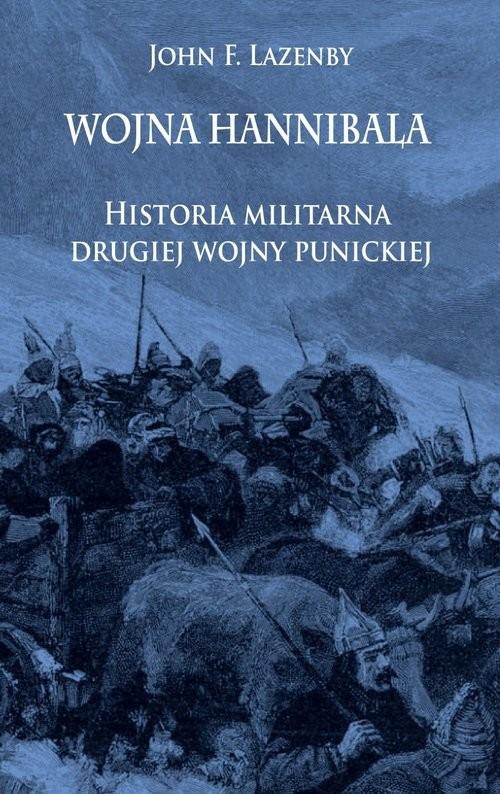 okładka Wojna Hannibala Historia militarna drugiej wojny punickiejksiążka |  | John F. Lazenby