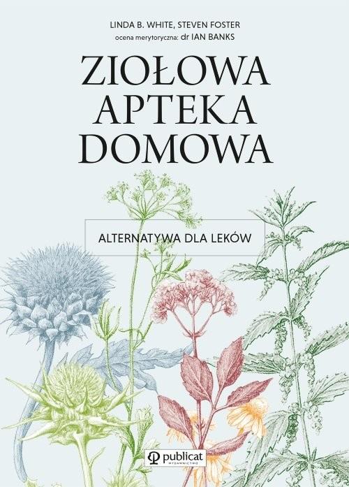 okładka Ziołowa apteka domowa Alternatywa dla lekówksiążka |  | Linda B. White, Steven Foster