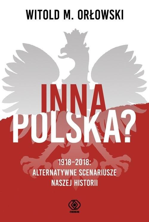 okładka Inna Polska? 1918-2018 Alternatywne scenariusze naszej historiiksiążka |  | Witold M.  Orłowski