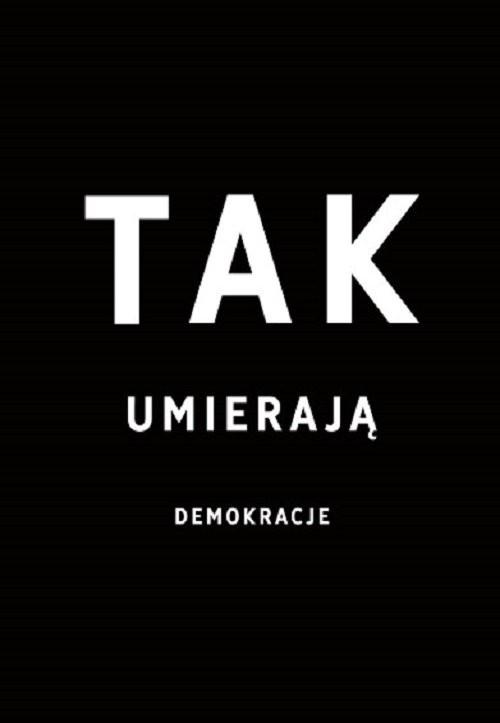 okładka Tak umierają demokracjeksiążka |  | S. Levistsky, D. Ziblatt