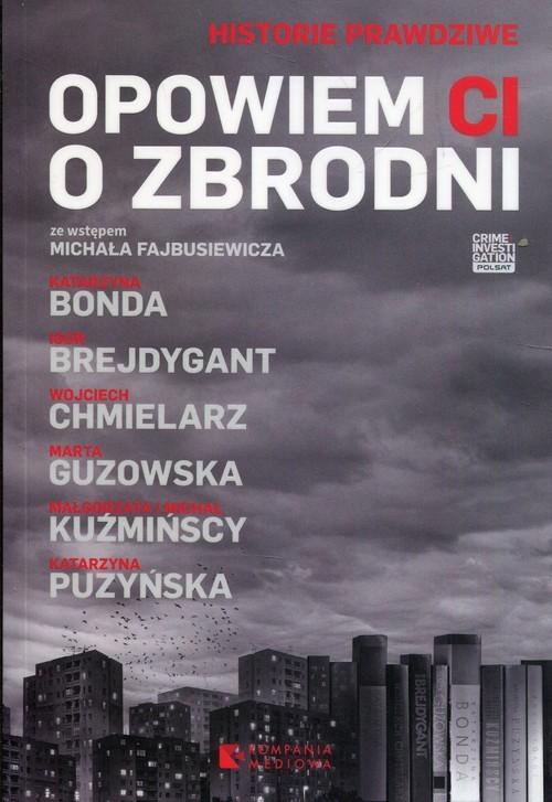 okładka Opowiem ci o zbrodniksiążka |  | Wojciech Chmielarz, Małgorzata Kuźmińska, Marta Guzowska