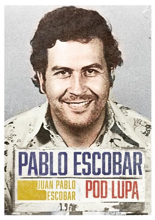 okładka Pablo Escobar pod lupąksiążka      Juan Pablo  Escobar