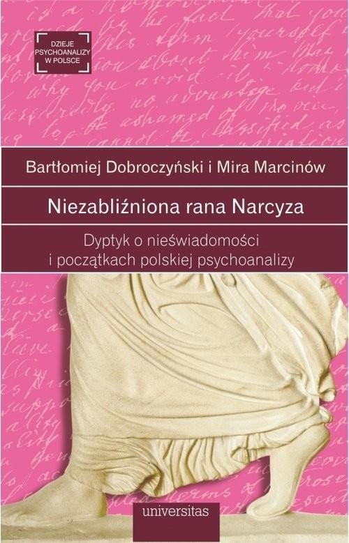 okładka Niezabliźniona rana Narcyza Dyptyk o nieświadomości i początkach polskiej psychoanalizyksiążka |  | Bartłomiej Dobroczyński, Mira Marcinów
