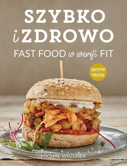 okładka Szybko i zdrowo Fast food w wersji fitksiążka |  | Wrzosek Michał