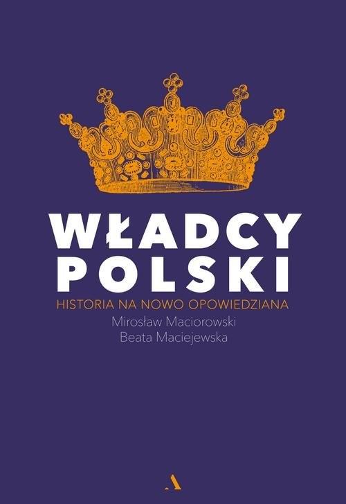 okładka Władcy Polski Historia na nowo opowiedzianaksiążka |  | Mirosław Maciorowski, Beata Maciejewska