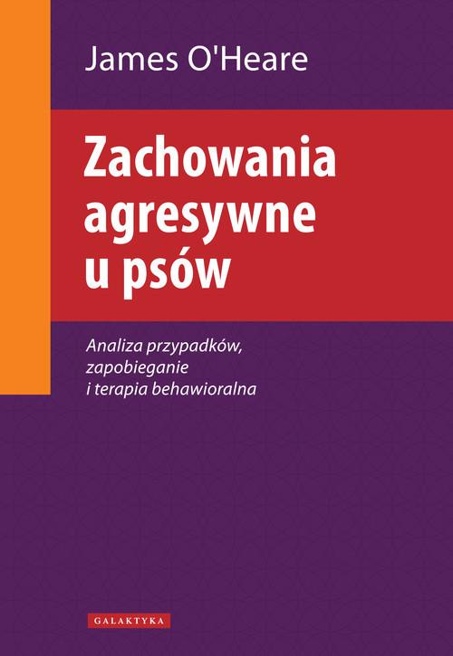 okładka Zachowania agresywne u psów Analiza przypadków, zapobieganie i terapia behawioralnaksiążka      Oheare James