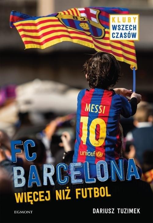 okładka FC Barcelona Więcej niż futbolksiążka |  | Tuzimek Dariusz