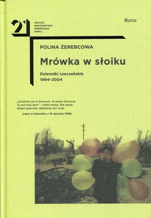 okładka Mrówka w słoiku Dzienniki czeczeńskie1994-2004książka      Żerebcowa Polina