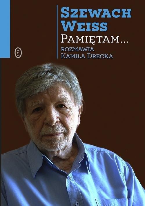 okładka Pamiętam...książka      Szewach Weiss, Kamila Drecka