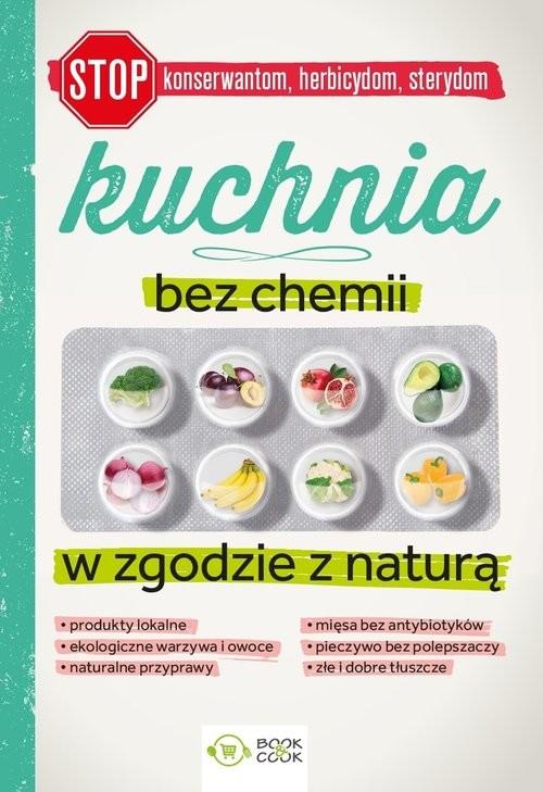 okładka Kuchnia bez chemii W zgodzie z naturą (bez konserwantów, bez herbicydów, bez sterydów)książka      Patrycja Mazur, Joanna Tomczewska