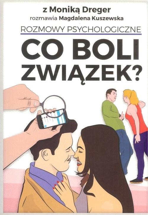 okładka Co boli związek? Rozmowy psychologiczneksiążka |  | Monika Dreger, Kuszewska Magdalena
