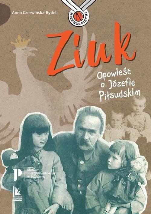 okładka Ziuk Opowieść o Józefie Piłsudskimksiążka      Anna Czerwińska-Rydel