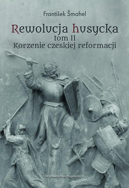 okładka Rewolucja husycka Tom 2 Korzenie czeskiej reformacjiksiążka |  | Šmahel František