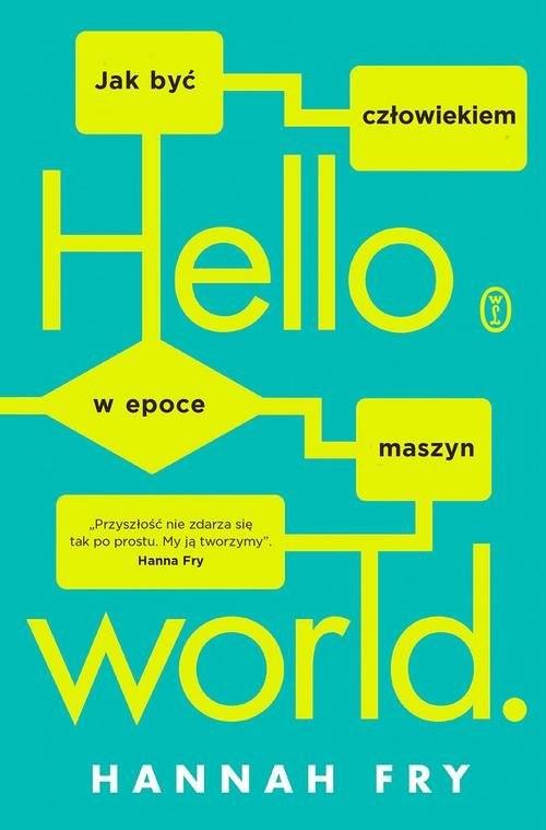 okładka Hello world Jak być człowiekiem w epoce maszynksiążka |  | Fry Hannah