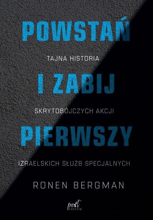 okładka Powstań i zabij pierwszy Tajna historia zabójstw izraelskich służb specjalnychksiążka      Bergman Ronen