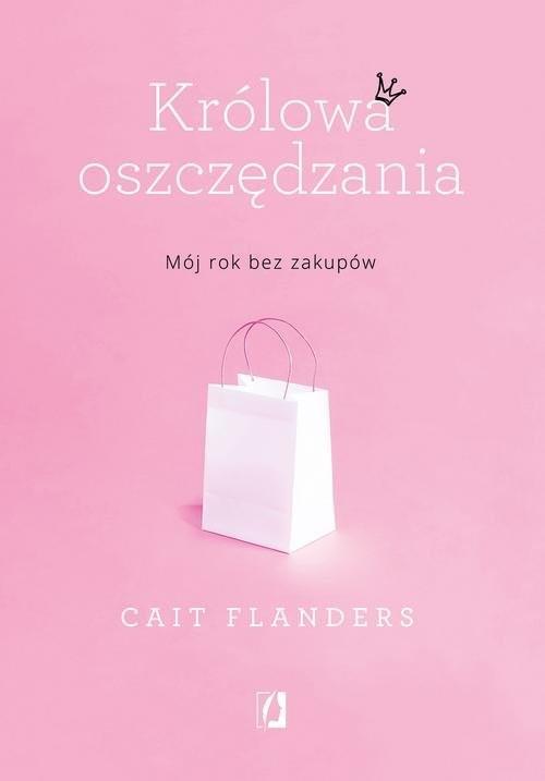 okładka Królowa oszczędzania Mój rok bez zakupówksiążka      Flanders Cait