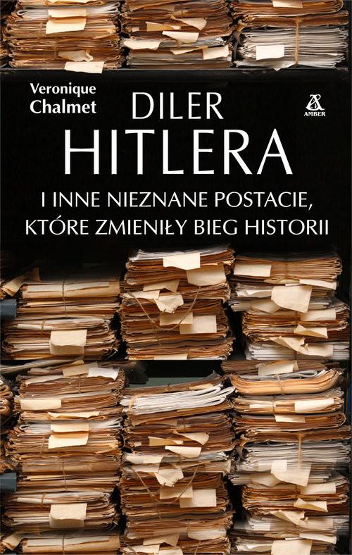 okładka Diler Hitlera i inne nieznane postacie które zmieniły bieg historiiksiążka |  | Chalmet Véronique