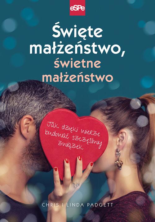 okładka Święte małżeństwo, świetne małżeństwo Jak dzięki wierze budować szczęśliwy związekksiążka |  | Chris Padgett, Linda Padgett