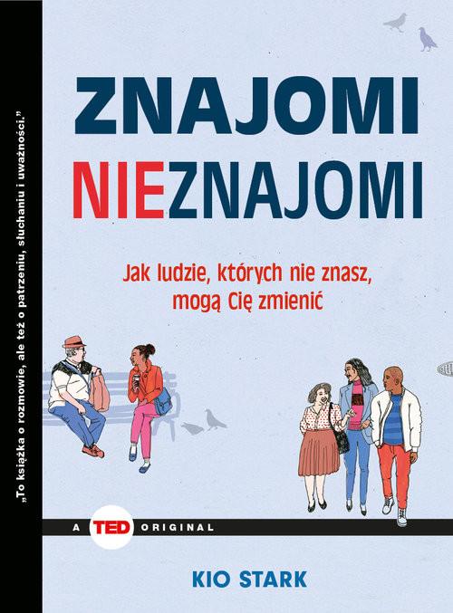 okładka Znajomi nieznajomi Jak ludzie, których nie znasz mogą Cię zmienić (TED Books)książka |  | Kio Stark