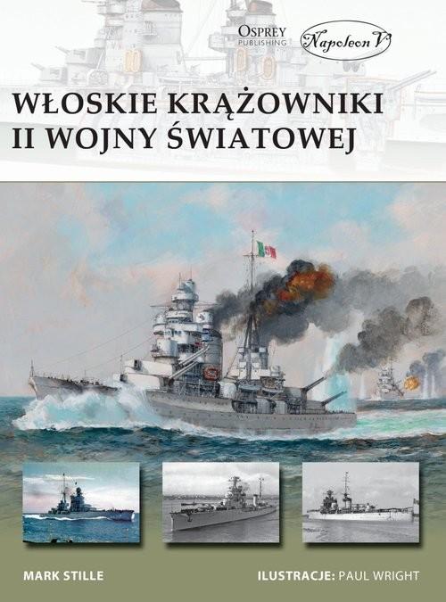okładka Włoskie krążowniki II wojny światowejksiążka      Mark E. Stille