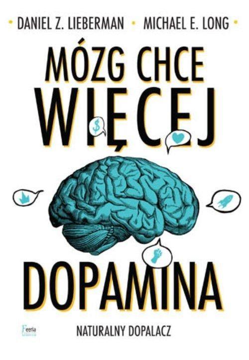 okładka Mózg chce więcej Dopamina. Naturalny dopalacz.książka      Daniel Z. Lieberman, Michael E. Long