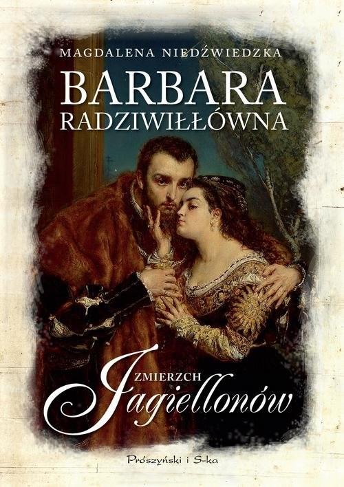 okładka Barbara Radziwiłłówna Zmierzch Jagiellonówksiążka      Magdalena Niedźwiedzka