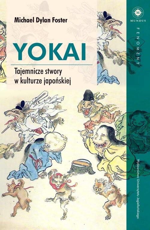 okładka Yokai Tajemnicze stwory w kulturze japońskiejksiążka |  | Michael Dylan Foster