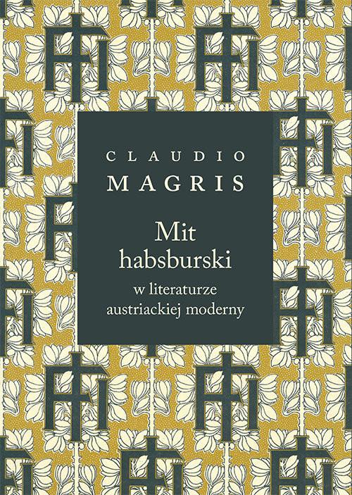 okładka Mit habsburski w literaturze austriackiej modernyksiążka      Claudio Magris