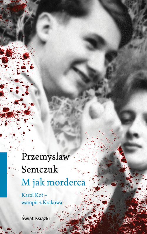 okładka M jak morderca Karol Kot - wampir z Krakowaksiążka |  | Przemysław Semczuk