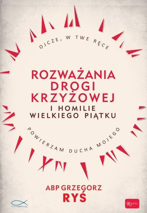 okładka Rozważania Drogi Krzyżowej i Homilie Wielkiego Piątkuksiążka      Grzegorz Ryś