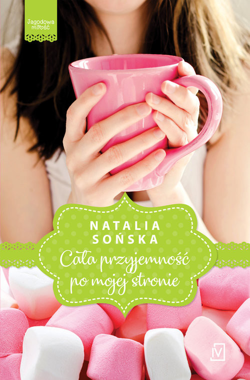 okładka Cała przyjemność po mojej stronie Jagodowa miłość Tom 1książka      Natalia Sońska