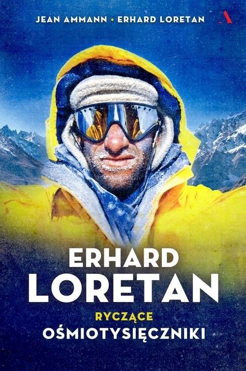 okładka Erhard Loretan. Ryczące ośmiotysięcznikiksiążka |  | Jean Ammann, Erhard Loretan