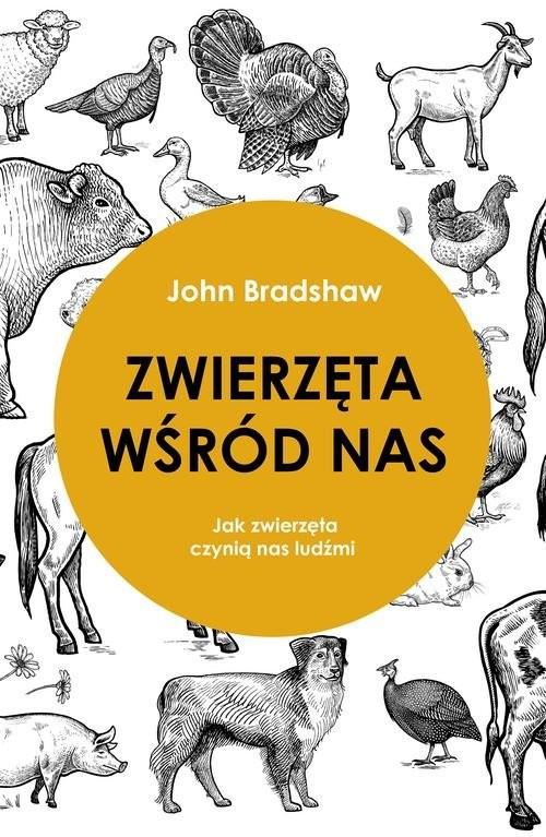 okładka Zwierzęta wśród nas Jak zwierzęta czynią nas ludźmiksiążka      John Bradshaw