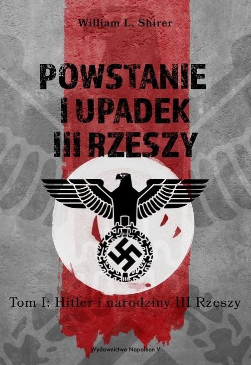 okładka Powstanie i upadek III Rzeszy Tom 1 Hitler i narodziny III Rzeszyksiążka      William L. Shirer